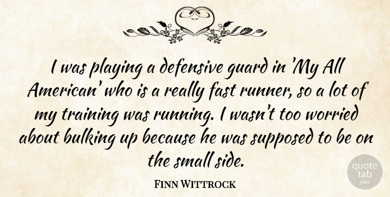 Finn Wittrock Quote About Defensive, Guard, Playing, Supposed, Worried: I Was Playing A Defensive...