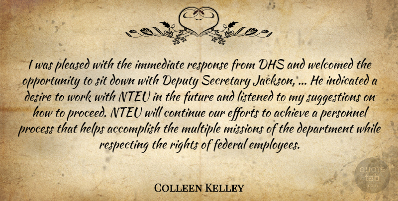 Colleen Kelley Quote About Accomplish, Achieve, Continue, Department, Deputy: I Was Pleased With The...