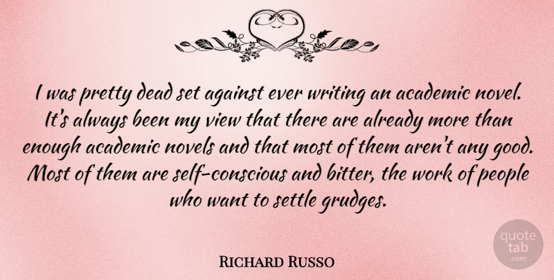 Richard Russo Quote About Writing, Self, Views: I Was Pretty Dead Set...