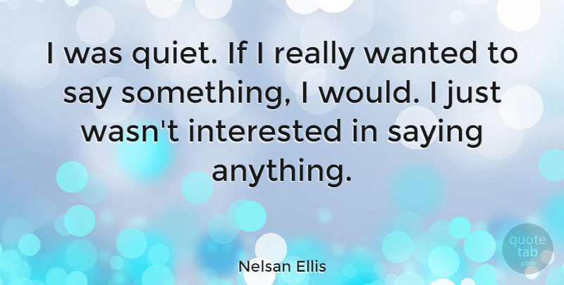 Nelsan Ellis Quote About Quiet, Wanted, Ifs: I Was Quiet If I...