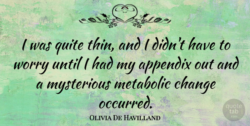 Olivia De Havilland Quote About Worry, Mysterious, Appendix: I Was Quite Thin And...