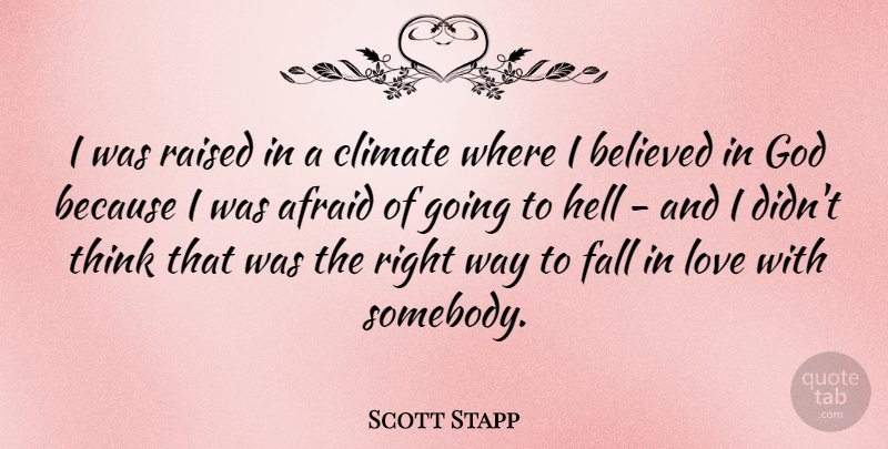 Scott Stapp Quote About Falling In Love, Thinking, Way: I Was Raised In A...