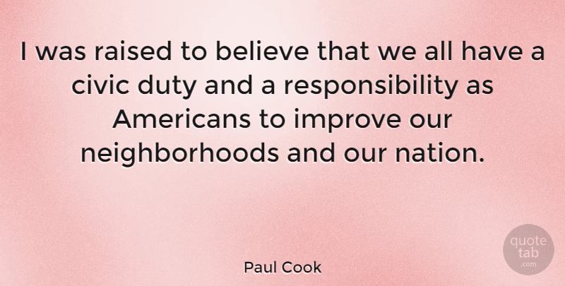 Paul Cook Quote About Believe, Civic, Raised, Responsibility: I Was Raised To Believe...
