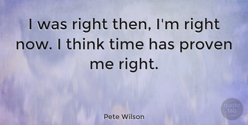 Pete Wilson: I was right then, I'm right now  I think time