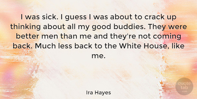 Ira Hayes Quote About American Soldier, Coming, Crack, Good, Guess: I Was Sick I Guess...