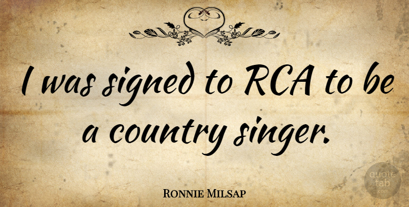 Ronnie Milsap Quote About Country, Rca, Signed: I Was Signed To Rca...