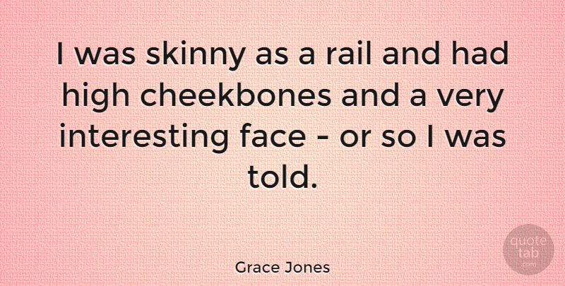 Grace Jones Quote About Interesting, Faces, Skinny: I Was Skinny As A...