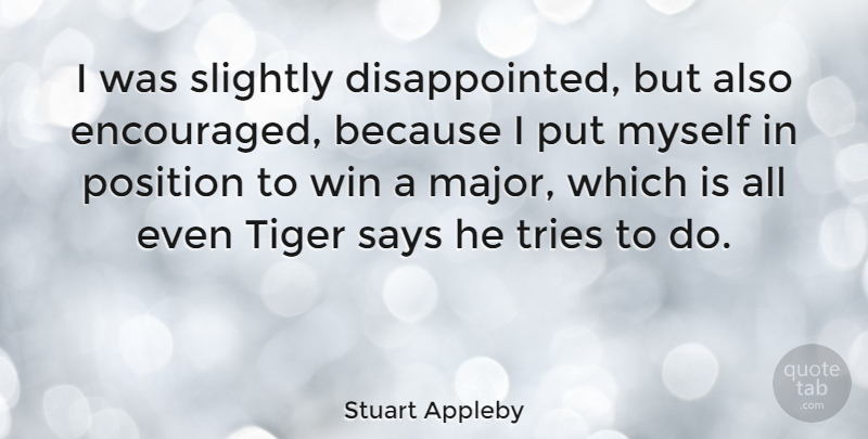 Stuart Appleby Quote About Sports, Winning, Trying: I Was Slightly Disappointed But...