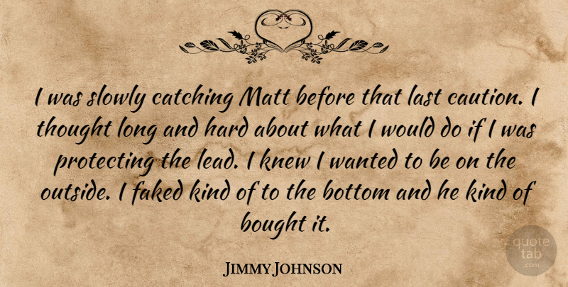 Jimmy Johnson Quote About Bottom, Bought, Catching, Hard, Knew: I Was Slowly Catching Matt...