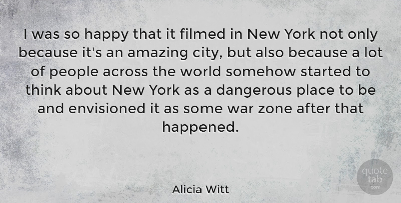 Alicia Witt Quote About New York, War, Thinking: I Was So Happy That...