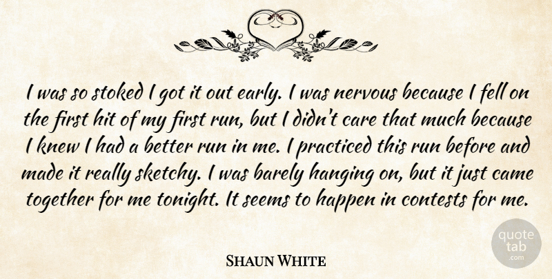 Shaun White Quote About Barely, Came, Care, Contests, Fell: I Was So Stoked I...