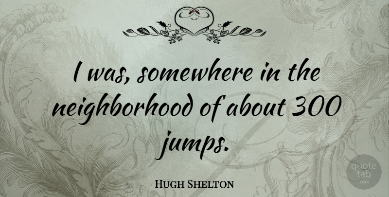 Hugh Shelton Quote About American Soldier: I Was Somewhere In The...