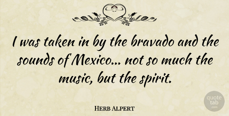 Herb Alpert Quote About Taken, Mexico, Sound: I Was Taken In By...