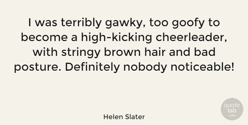 Helen Slater Quote About Cheerleading, Hair, Kicking: I Was Terribly Gawky Too...