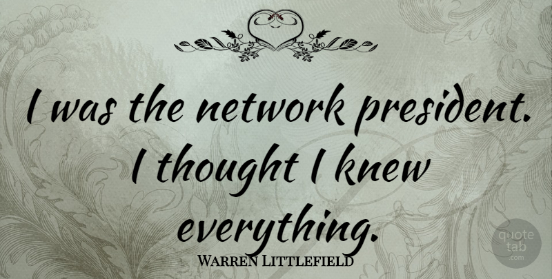 Warren Littlefield Quote About undefined: I Was The Network President...