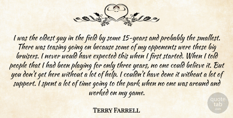 Terry Farrell Quote About Believe, Expected, Field, Guy, Oldest: I Was The Oldest Guy...