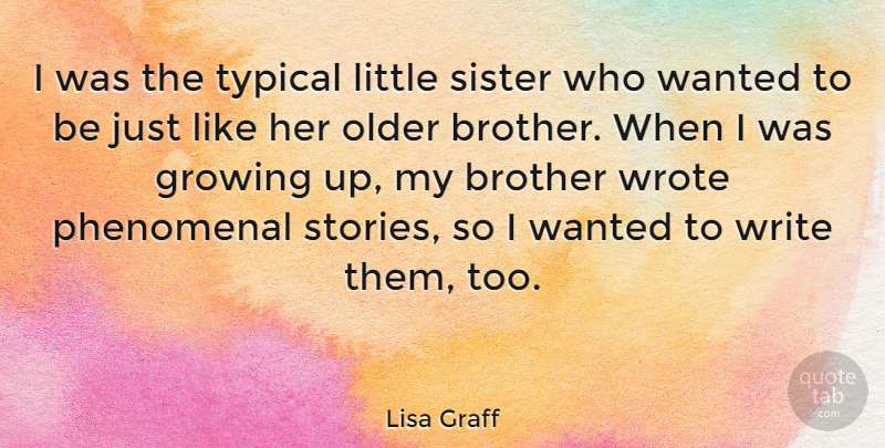 Lisa Graff I Was The Typical Little Sister Who Wanted To Be Just