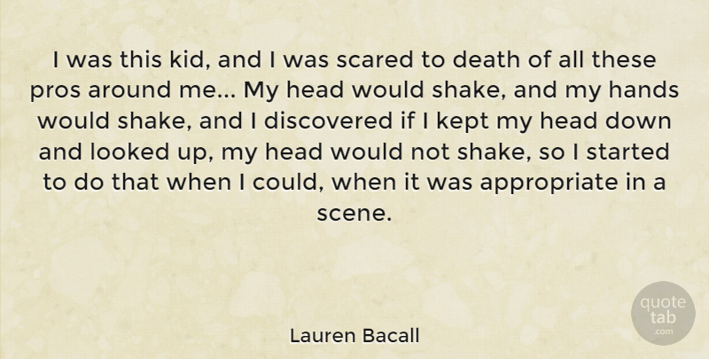 Lauren Bacall I Was This Kid And I Was Scared To Death Of All