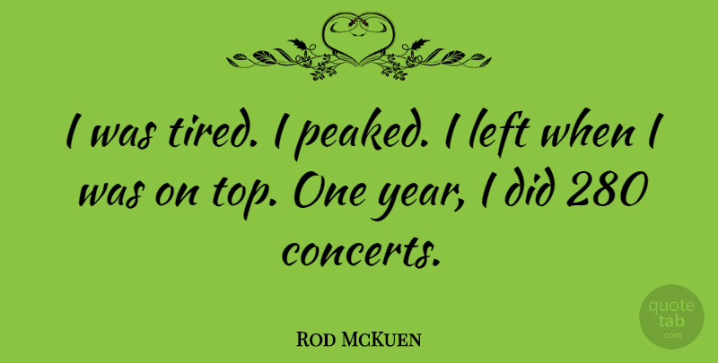 Rod McKuen Quote About Left: I Was Tired I Peaked...