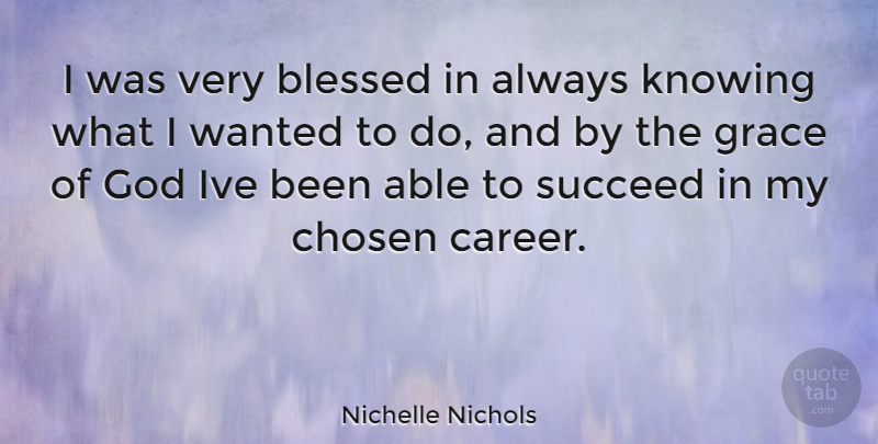 Nichelle Nichols Quote About Blessed, Careers, Knowing: I Was Very Blessed In...