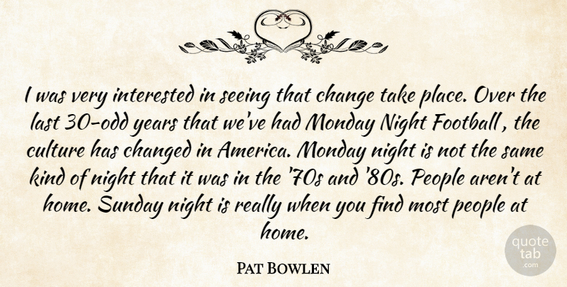 Pat Bowlen: I was very interested in seeing that change take place ...
