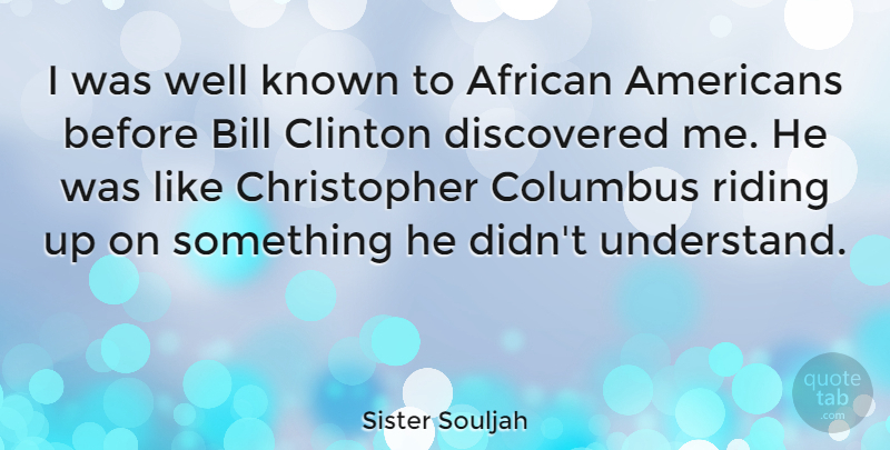 Sister Souljah Quote About African American, Bills, Columbus: I Was Well Known To...