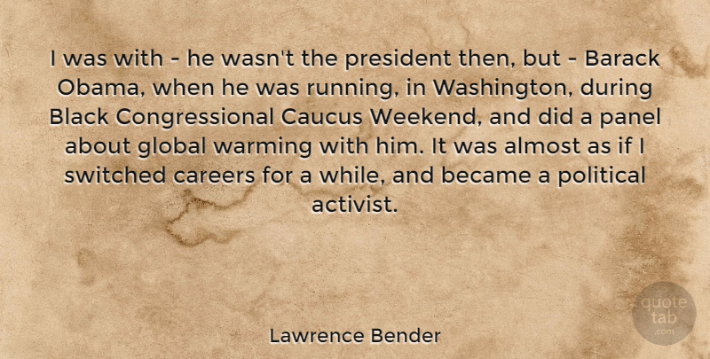 Lawrence Bender Quote About Running, Weekend, Careers: I Was With He Wasnt...