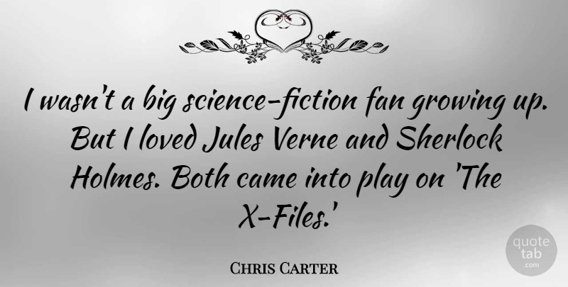 Chris Carter Quote About Growing Up, Play, Fiction: I Wasnt A Big Science...