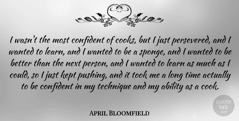 April Bloomfield Quote About Confident, Kept, Next, Technique, Time: I Wasnt The Most Confident...
