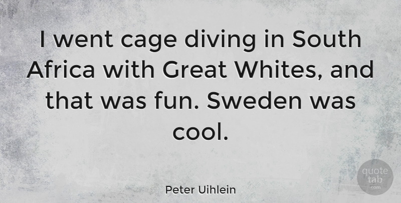 Peter Uihlein Quote About Africa, Cage, Cool, Diving, Great: I Went Cage Diving In...