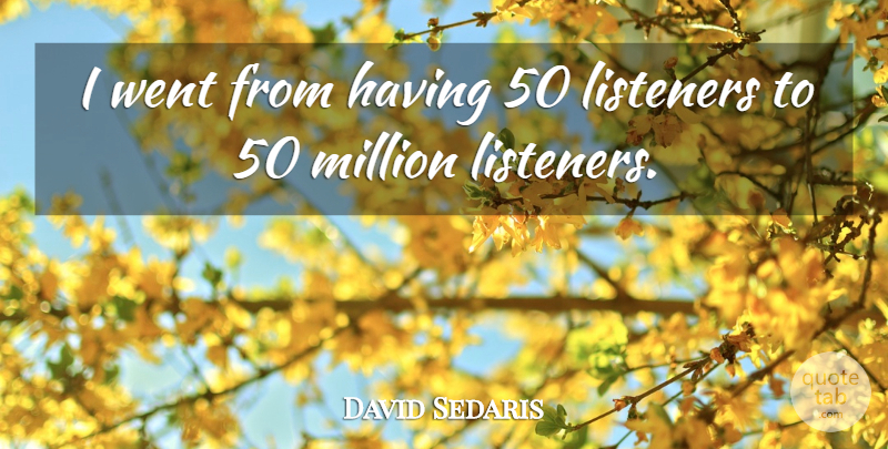David Sedaris Quote About Listeners, Millions: I Went From Having 50...
