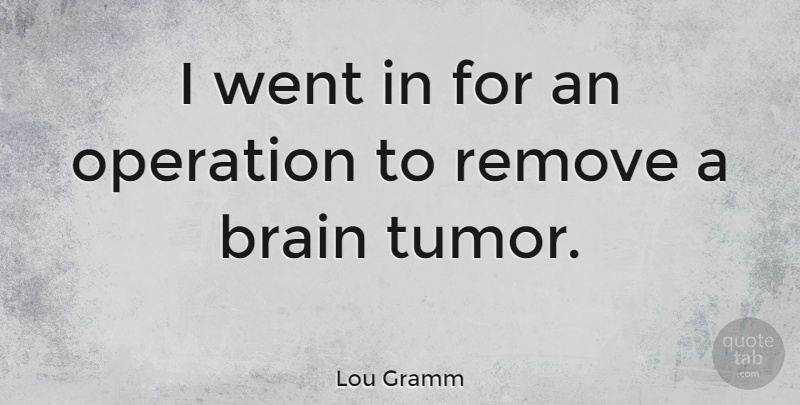 Lou Gramm: I went in for an operation to remove a brain ...