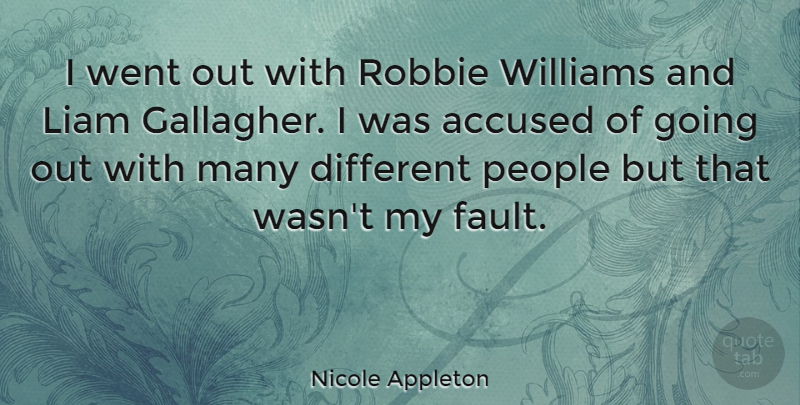 Nicole Appleton Quote About People, Different, Going Out: I Went Out With Robbie...