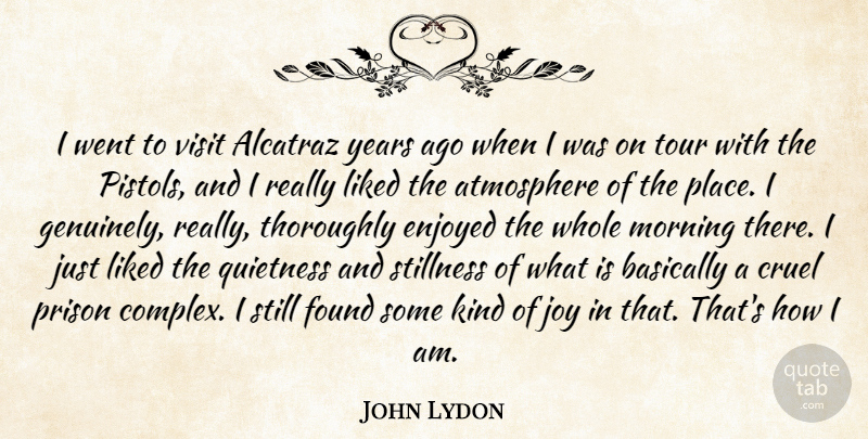 John Lydon Quote About Morning, Years, Joy: I Went To Visit Alcatraz...