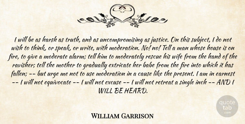 William Garrison Quote About Babe, Cause, Earnest, Excuse, Extricate: I Will Be As Harsh...