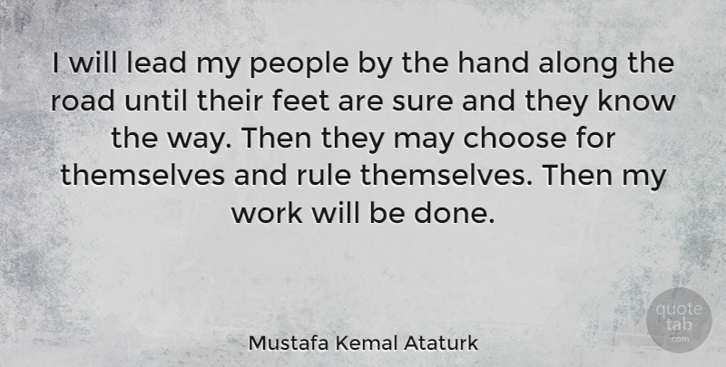 Mustafa Kemal Ataturk Quote About Hands, Feet, People: I Will Lead My People...