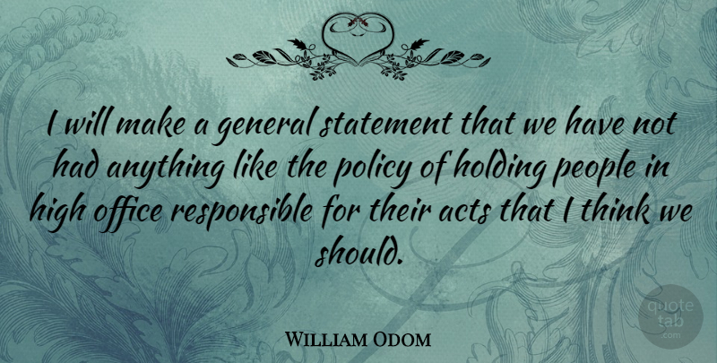 William Odom Quote About Acts, American Soldier, General, Holding, People: I Will Make A General...