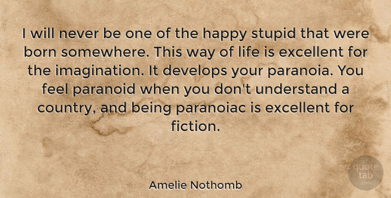 Amelie Nothomb Quote About Born, Develops, Excellent, Life, Paranoid: I Will Never Be One...