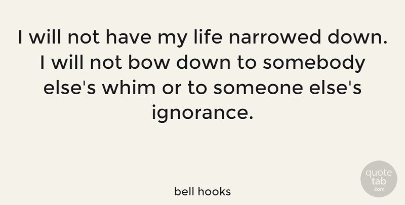 bell hooks: I will not have my life narrowed down  I will not bow