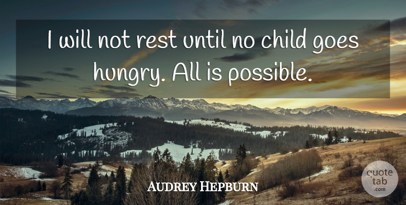 Audrey Hepburn Quote About Children, Hunger, Hungry: I Will Not Rest Until...