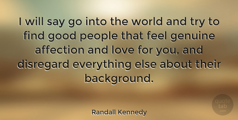 Randall Kennedy Quote About People, Trying, World: I Will Say Go Into...