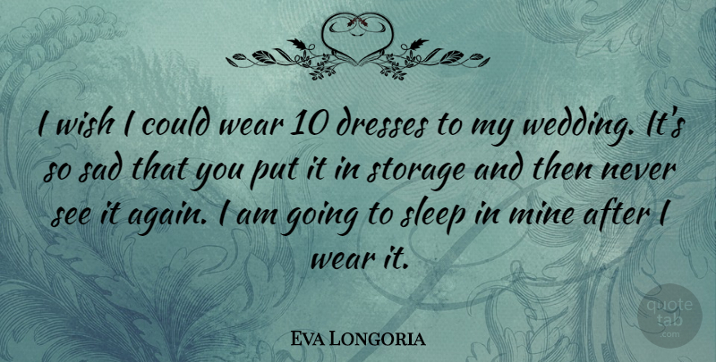 Eva Longoria Quote About Sleep, Wish, Dresses: I Wish I Could Wear...