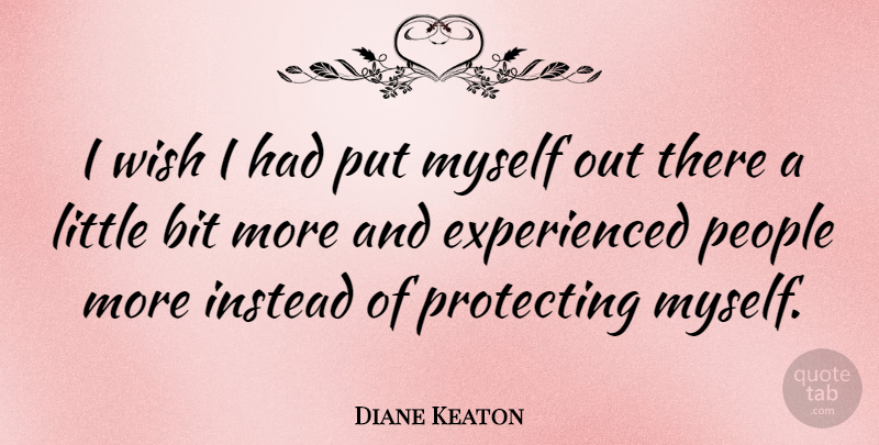 Diane Keaton Quote About People, Wish, Littles: I Wish I Had Put...
