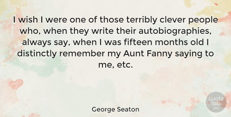 George Seaton Quote About Clever, Writing, Aunt: I Wish I Were One...