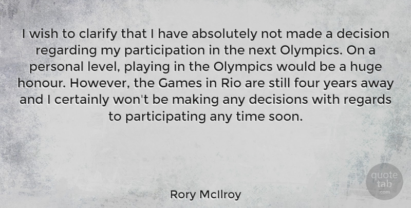 Rory McIlroy Quote About Absolutely, Certainly, Clarify, Four, Games: I Wish To Clarify That...