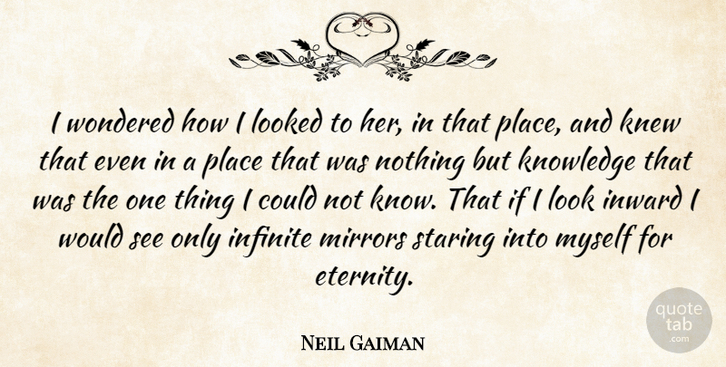 Neil Gaiman Quote About Mirrors, Inward, Looks: I Wondered How I Looked...