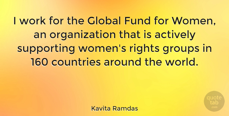 Kavita Ramdas Quote About Actively, Countries, Fund, Global, Groups: I Work For The Global...