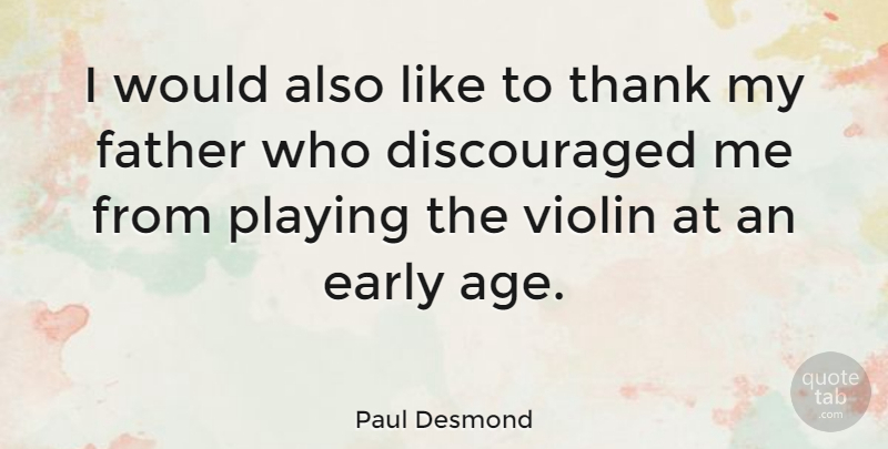Paul Desmond Quote About Age And Aging, American Musician, Early, Father, Playing: I Would Also Like To...