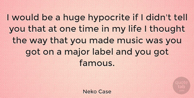 Neko Case Quote About Hypocrite, Way, Would Be: I Would Be A Huge...