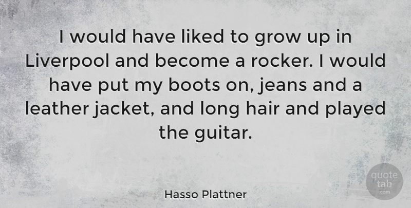 Hasso Plattner Quote About Boots, Jeans, Leather, Liked, Liverpool: I Would Have Liked To...